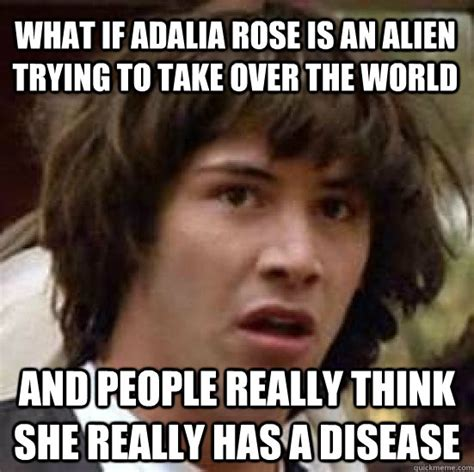 Adalia Rose Meme - what if adalia rose is an alien trying to take over the world and people really think she really
