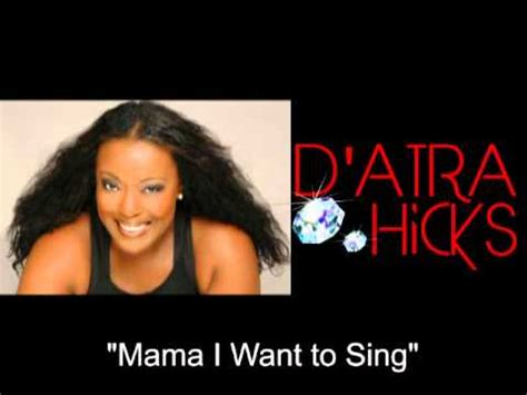Mama I Want To Sing  D'atra Hicks Youtube