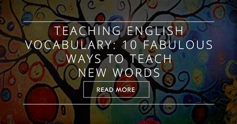 teaching english vocabulary  fabulous ways  teach