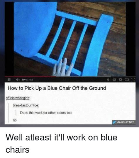 Chair Memes - 25 best memes about blue chair blue chair memes