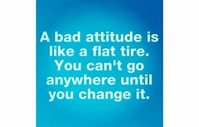 Attitude Bad Change Quotes Tire Flat Anywhere