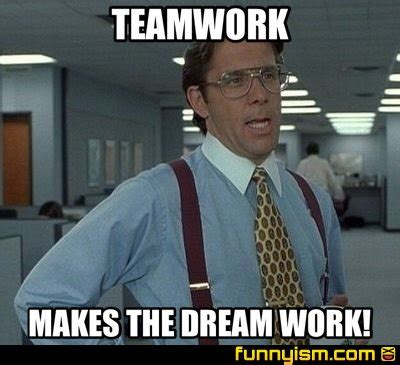 Teamwork Memes - teamwork makes the dream work meme factory funnyism funny pictures