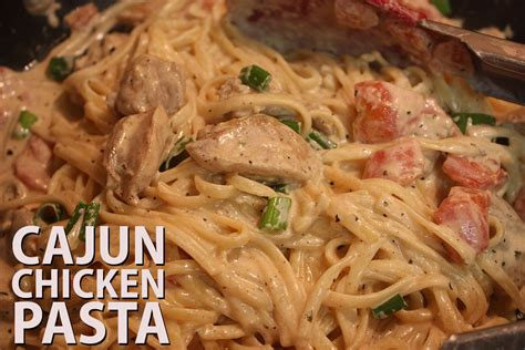 cajun chicken pasta don t sweat the recipe