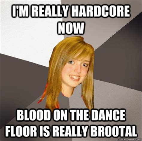 Hardcore Memes - i m really hardcore now blood on the dance floor is really br00tal musically oblivious 8th