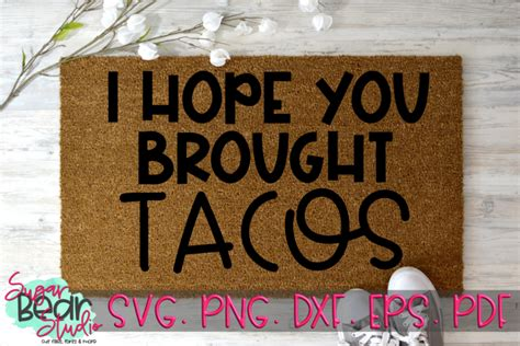 Please subscribe to our mailing list before you download, thank you! I Hope You Brought Tacos - A Doormat SVG (324008)   SVGs ...