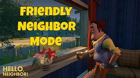 hello neighbor friendly mode changes hello neighbor