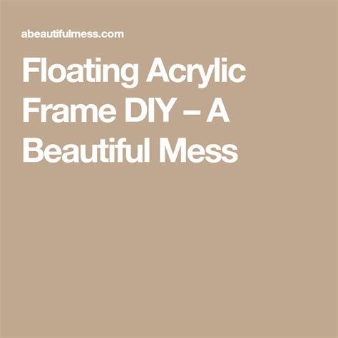 Floating Acrylic Frame DIY A Beautiful Mess Diy mirror