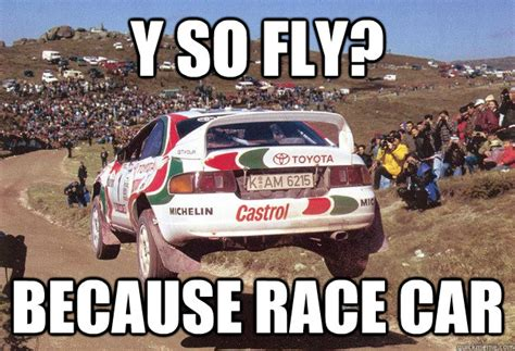 Race Car Meme - y so fly because race car celica quickmeme