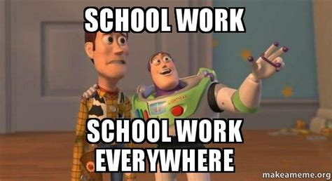 School Work Memes - school work school work everywhere buzz and woody toy story meme make a meme