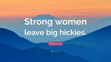 """Madonna Quote """"strong Women Leave Big Hickies"""" (7"""