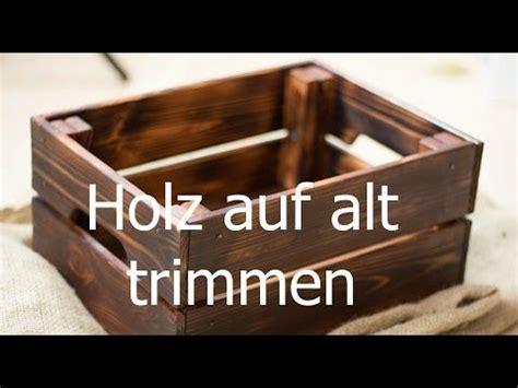 Holz Wie Treibholz Aussehen Lassen by Holz Altern Lassen Auf Alt Trimmen Neue M 246 Bel Antik