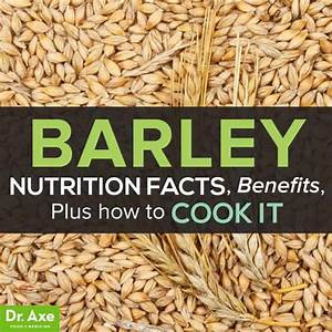 Barley Nutrition Facts  Benefits  U0026 How To Cook It