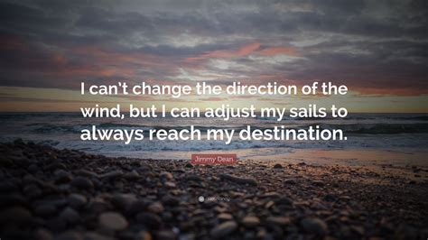 jimmy dean quote   change  direction