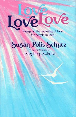 love love love poems   meaning  love  people  love  susan polis schutz