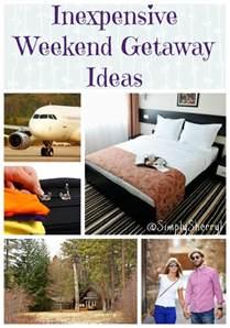 inexpensive weekend getaway ideas simply sherryl