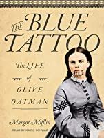 blue tattoo  life  olive oatman  margot mifflin