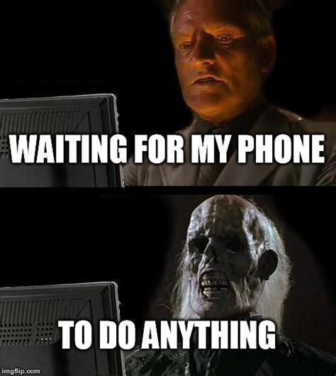 waiting by the phone meme ill just wait here meme imgflip