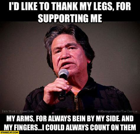 Thankful Meme - i d like to thank my legs for supporting me my arms for always being by my side and my fingers