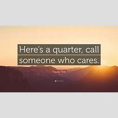 "Travis Tritt Quote ""here's A Quarter, Call Someone Who Cares"" (7 Wallpapers) Quotefancy"