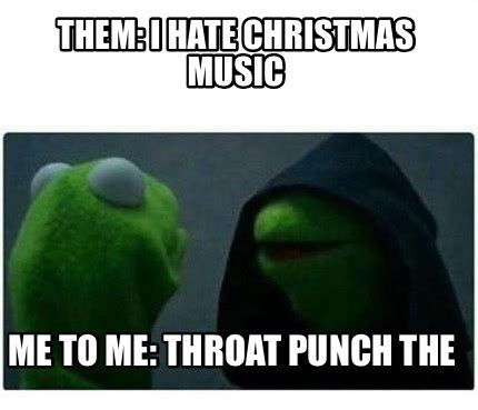Throat Punch Meme - meme creator them i hate christmas music me to me throat punch the meme generator at