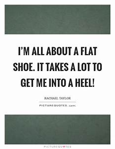 I'm all abo... Flat Shoes Quotes