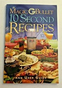 Magic Bullet 10 Second Recipes And User Guide Instructions