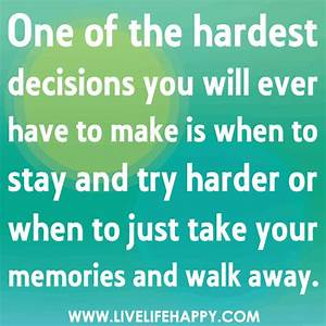 One of the hardest decisions you will ever have to make is ...