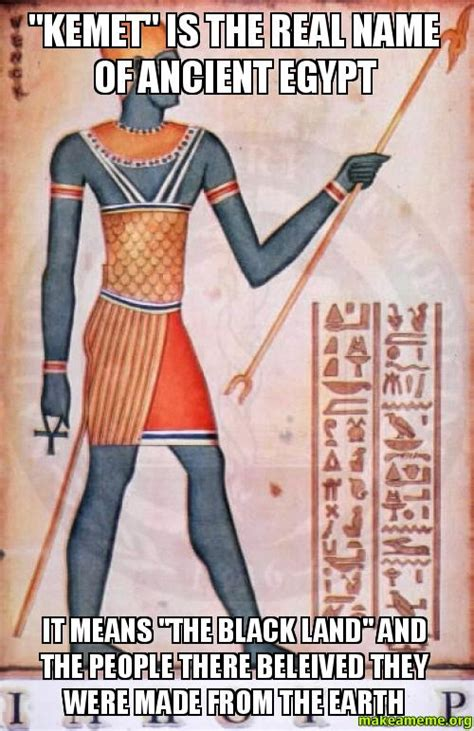 Egyptian Memes - quot kemet quot is the real name of ancient egypt it means quot the black land quot and the people there