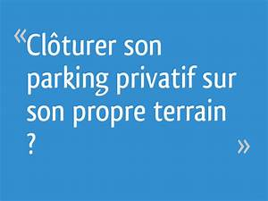 Cloturer Son Terrain : cl turer son parking privatif sur son propre terrain 36 messages ~ Melissatoandfro.com Idées de Décoration