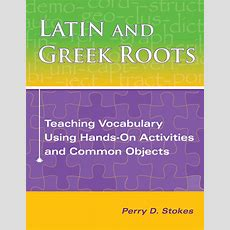 Latin And Greek Roots Teaching Vocabulary Using Handson Activities And Common Objects