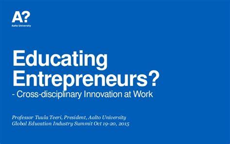 Educating Entrepreneurs Crossdisciplinary Innovation At Work