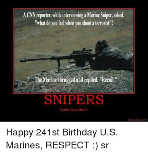 Sniper Memes - a cnn reporter whileinterviewing a marine sniper asked what do you feel when you shoot