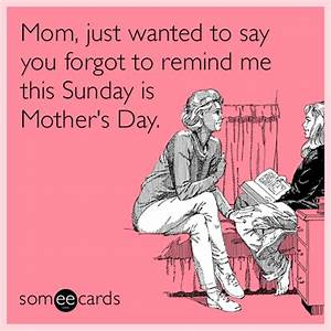 Mom, just wanted to say you forgot to remind me this ...