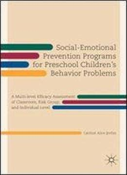 social emotional prevention programs for preschool 829 | social emotional prevention programs for preschool childrens behavior problems a multi level efficacy assessment of classroom risk group and individual level