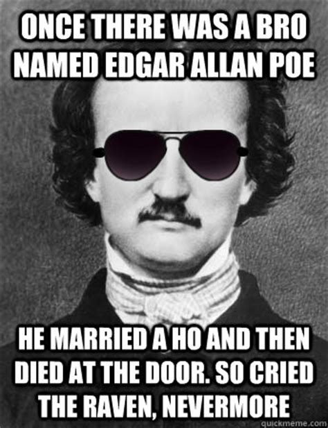 Allan Meme - once there was a bro named edgar allan poe he married a ho and then died at the door so cried
