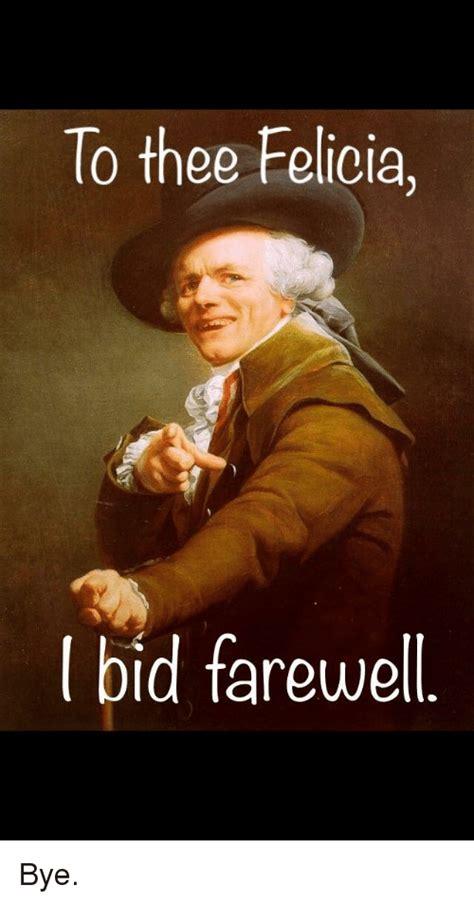 Bid Farewell To Thee Felicia L Bid Farewell Advice Animals Meme On Me Me