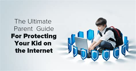 The Ultimate Parent Guide For Protecting Your Child On The