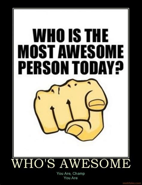 Your Awesome Meme - whos awesome awesome demotivational poster 1264879781 jpg