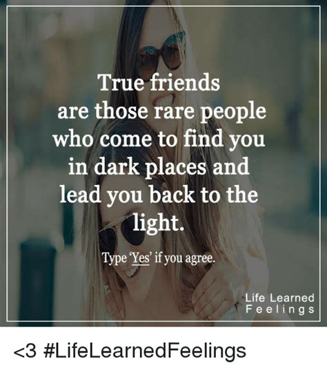 True Friends Meme - true friends are those rare people who come to find you in dark places and lead you back to the