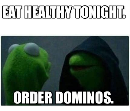 Creating Memes - meme creator eat healthy tonight order dominos meme generator at memecreator org