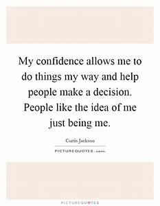 My confidence a... Confident Decision Quotes