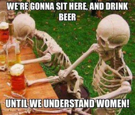 Funny Beer Memes - were gonna sit here and drink beer meme