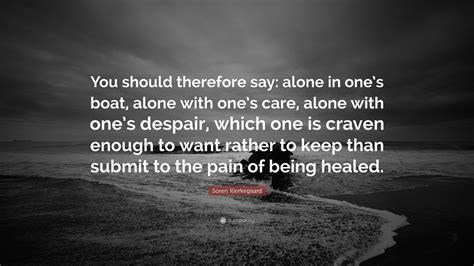 Boat Alone Quotes by Soren Kierkegaard Quote You Should Therefore Say Alone