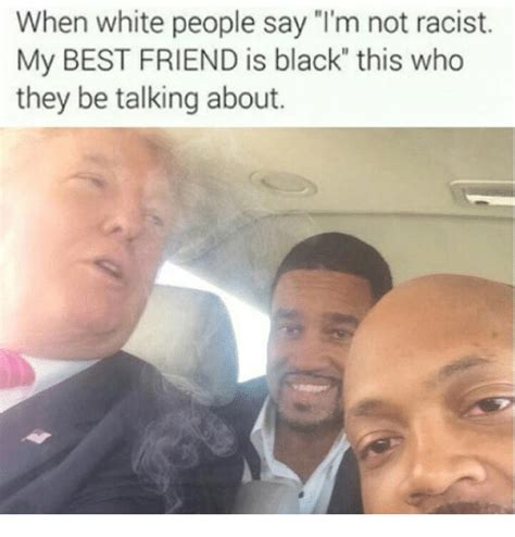 White Racist Memes - funny my best friend is black memes of 2017 on sizzle