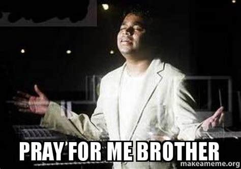 For Me Meme - pray for me brother make a meme