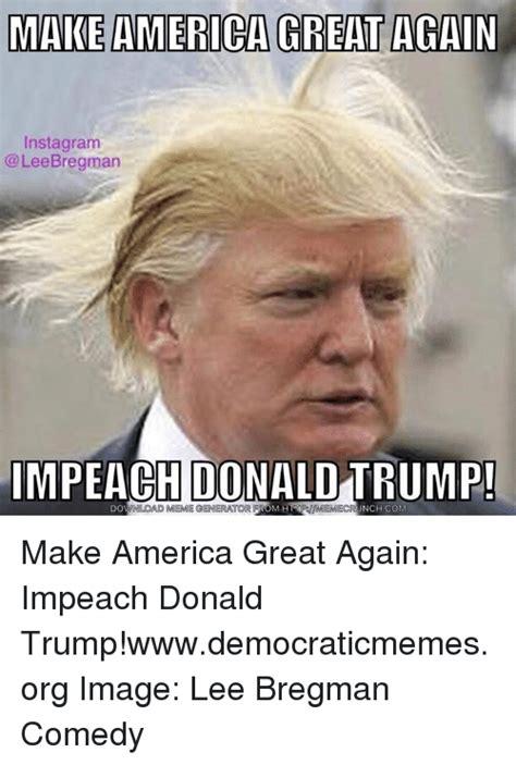 Make Memes Great Again - 25 best memes about impeach impeach memes
