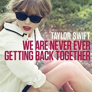 We Are never Ever Getting Back Together | A Separate State ...