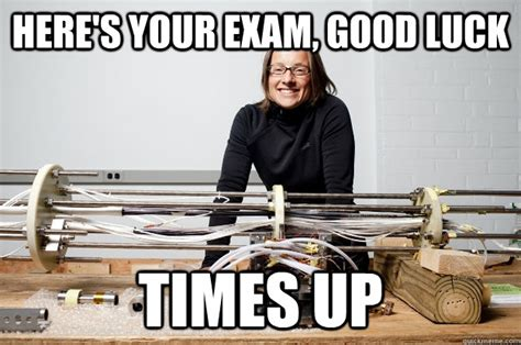 Funny Good Luck Memes - here s your exam good luck times up thermo exam quickmeme