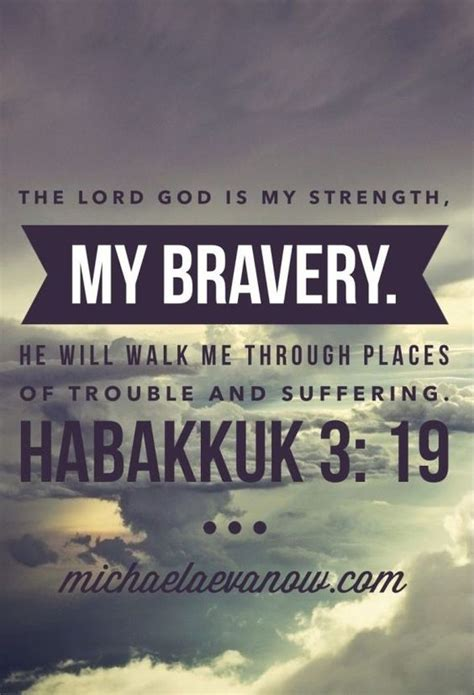 The Lord God Is My Strength, My Bravery He Will Walk Me