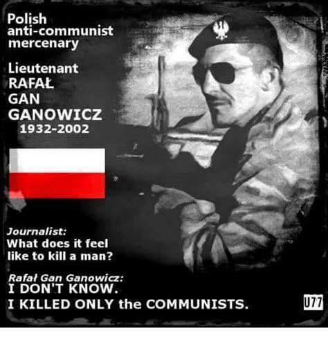 Anti Communist Memes - polish anti communist mercenary lieutenant rafal gan ganowicz 1932 2002 journalist what does it